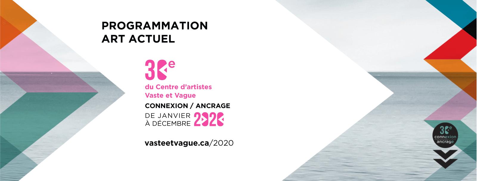 PROGRAMMATION 2020 | 30e | CONNEXION / ANCRAGE |Centre d'artistes Vaste et Vague